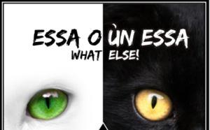 « ESSA O ÙN ESSA, WHAT ELSE! »